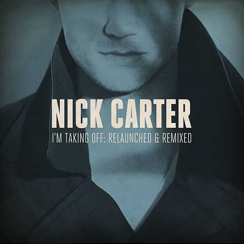 I'm Taking Off: Relaunched & Remixed by Nick Carter