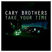 Take Your Time by Cary Brothers