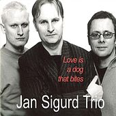 Jan Sigurd Trio: Love Is A Dog That Bites by Various Artists