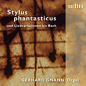 "Stylus Phantasticus (Toccatas written in the ""stylus phantasticus"" and variations on songs until Bach) by Gerhard Gnann"
