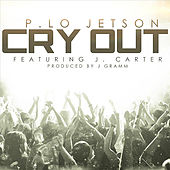 Cry Out (feat. J. Carter) by P. Lo Jetson