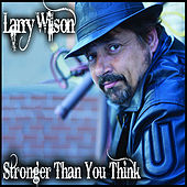 Stronger Than You Think by Larry Wilson