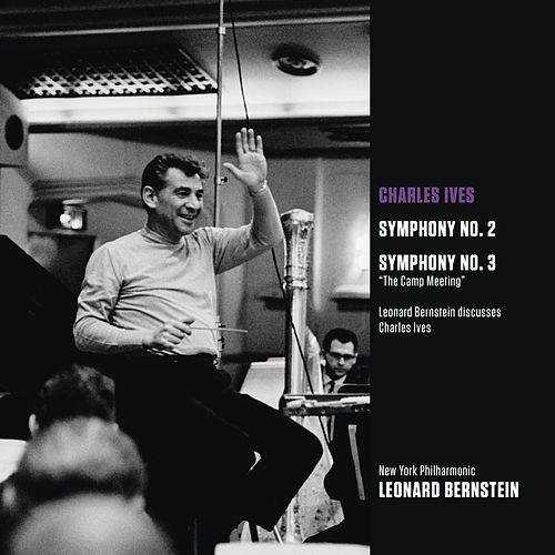Ives: Symphony No. 2; Symphony No. 3 'The Camp Meeting'; Leonard Bernstein discusses Charles Ives by Leonard Bernstein