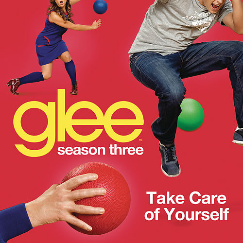 Take Care Of Yourself (Glee Cast Version) by Glee Cast