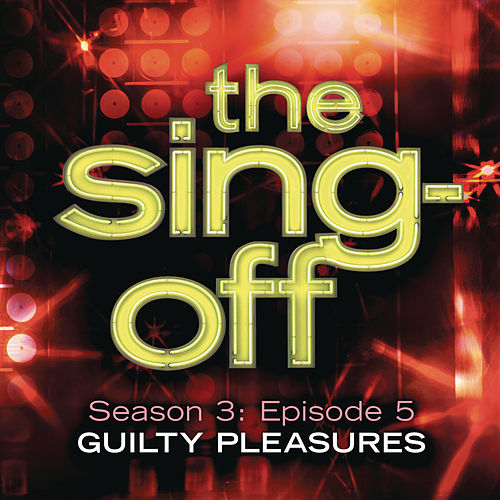The Sing-Off: Season 3: Episode 5 - Guilty Pleasures by Various Artists