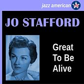 Great to Be Alive by Jo Stafford