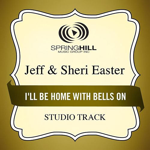 I'll Be Home With Bells On (Studio Track) by Jeff and Sheri Easter