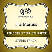 I Could Sing of Your Love Forever (Studio Track) by The Martins