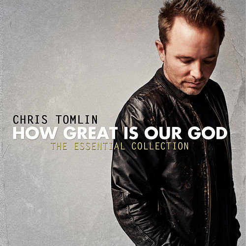 How Great Is Our God: The Essential Collection by Chris Tomlin