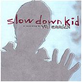 Slow Down Kid by Val Emmich