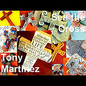 See the Cross by Tony Martinez