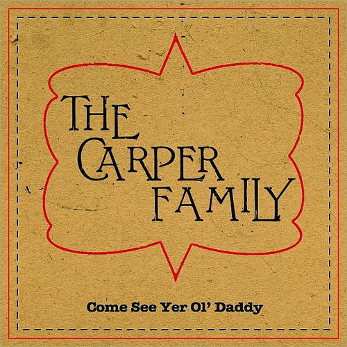 Come See Yer Ol' Daddy by The Carper Family