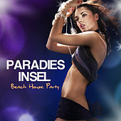 Paradies Insel: Tanzmusik, Beach House and Beach Party Musik by Mallorca Dance House Music Party Club