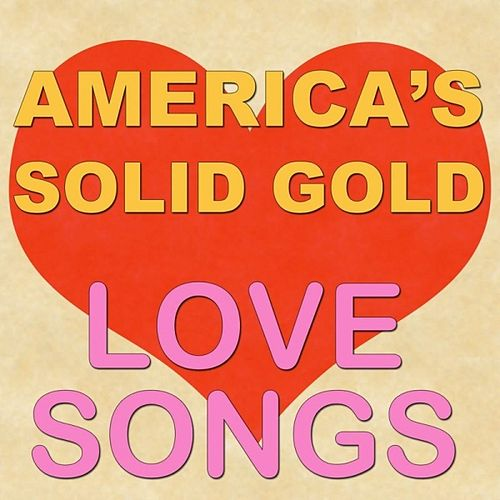 America's Solid Gold Love Songs by Various Artists