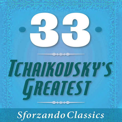 33 - Tchaikovsky's Greatest by Various Artists