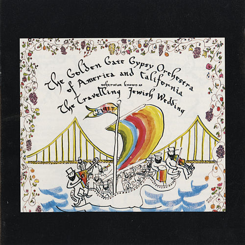 The Travelling Jewish Wedding by Golden Gate Gypsy Orchestra