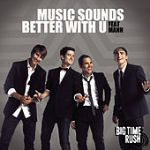 Music Sounds Better With U by Big Time Rush