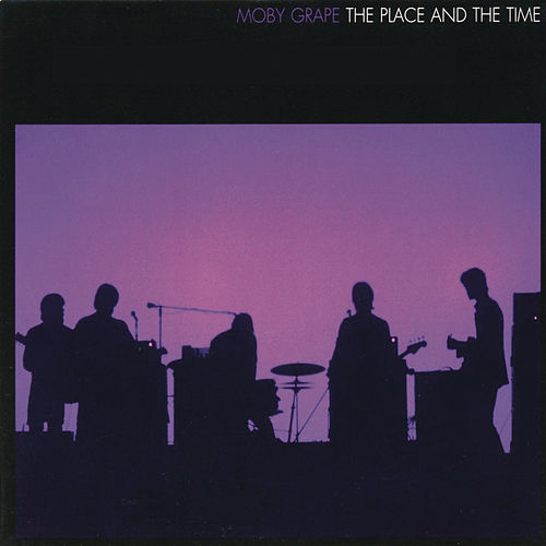 The Place And The Time by Moby Grape