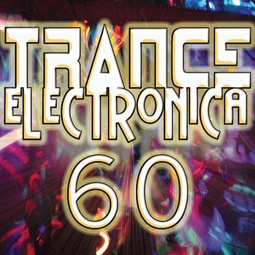 60 Trance Electronica (Best of Electronic Dance Music, Goa, Techno, Psytrance, Electro Anthems) by DJ Electronica Trance