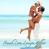 French Love Lounge Affair (Cafe Chill Out del Mar from Ibiza to St. Tropez) by Various Artists