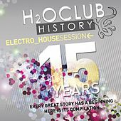 H2o Club History 15 Years (Electro House Session) by Various Artists