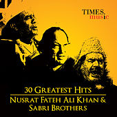 30 Greatest Hits Nusrat Fateh Ali Khan  and Sabri Brothers by Various Artists