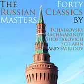 The Russian Masters: 40 Classics by Tchaikovsky Rachmaninov Shostakovich Scriabin and Sviridov by Various Artists