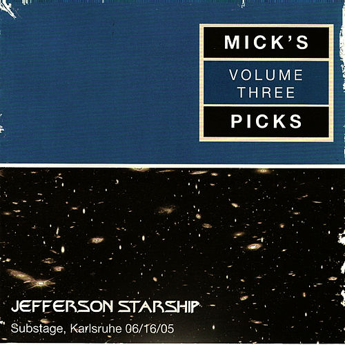 Mick's Picks Volume 3, Substage, Karlsruhe 06/16/05 by Jefferson Starship