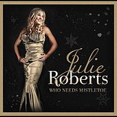 Who Needs Mistletoe by Julie Roberts