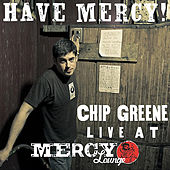 Have Mercy!  Chip Greene Live at Mercy Lounge by Chip Greene