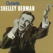 Outside Shelley Berman by Shelley Berman