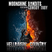 Hellraisin' Country (feat. Cowboy Troy) - Single by Moonshine Bandits