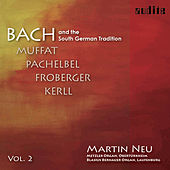 Bach and the South German Tradition Vol. II (Organ works by Muffat, Pachelbel, Froberger and Kerll) by Various Artists