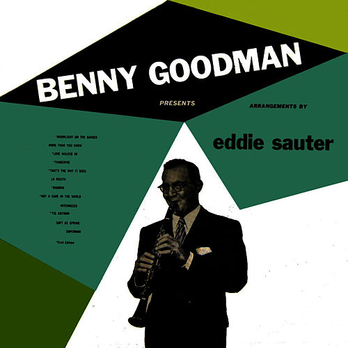 Benny Goodman Presents Arrangements By Eddie Sauter by Benny Goodman