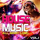 House Music All Night Long, Vol. 1 (Electro and Club Grooves, Deluxe Edition) by Various Artists