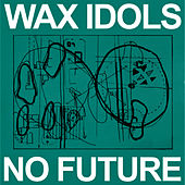 No Future by Wax Idols