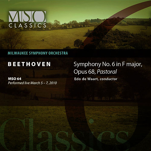 Beethoven: Symphony No. 6 in F Major, Op. 68, 'Pastoral' by Milwaukee Symphony Orchestra