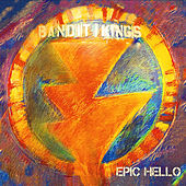 Epic Hello by The Bandit Kings