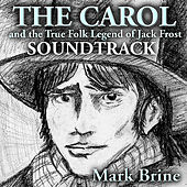 The Carol And The True Folk Legend Of Jack Frost Soundtrack by Mark Brine