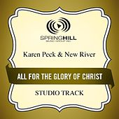 All for the Glory of Christ (Studio Track) by Karen Peck & New River