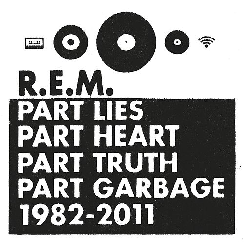 Part Lies, Part Heart, Part Truth, Part Garbage 1982-2011 by R.E.M.