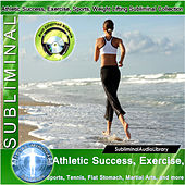 Subliminal - Athletic Success, Exercise, Sports, Tennis, Flat Stomach, Martial Arts, And More by Brain Entrainment Mindware