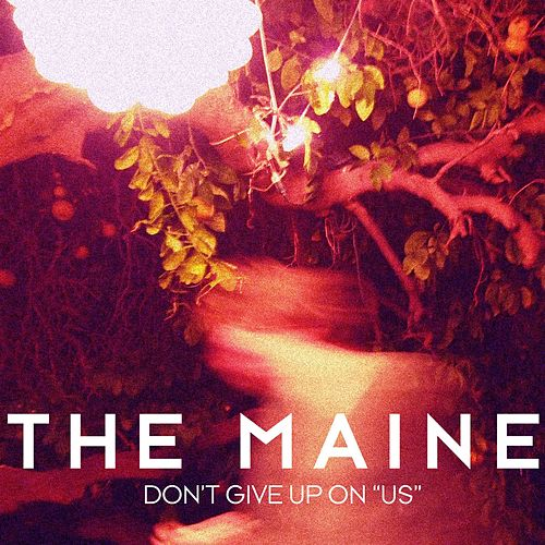 Don't Give Up On 'Us' by The Maine