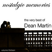 Nostalgic Memories-The Very Best of Dean Martin-Vol. 13 by Dean Martin