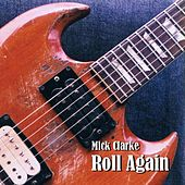 Roll Again by Mick Clarke