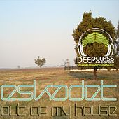 Out of My House EP by Eskadet