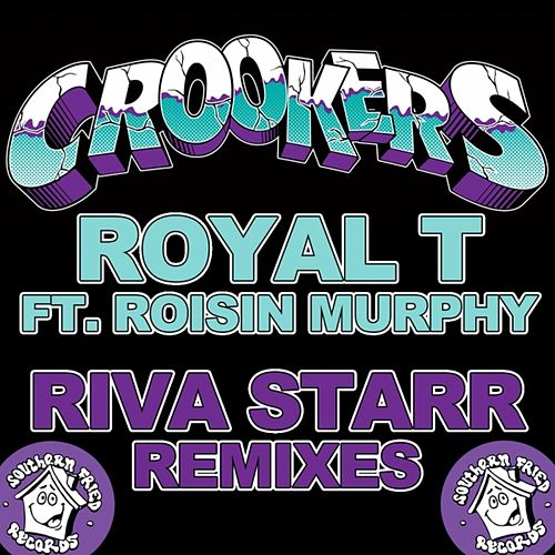 Royal T (feat. Rosin Murphy) [Riva Starr Remixes] by Crookers