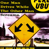 One Man Drives While the Other Man Screams - Live, Vol. 2 von Pere Ubu