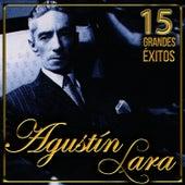 Agustín Lara 15 Grandes Éxitos by Agustín Lara