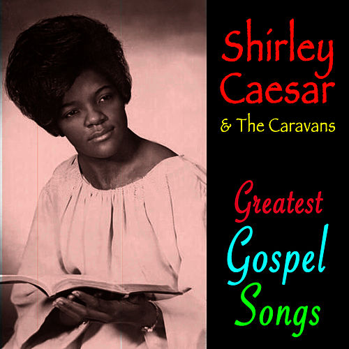 Greatest Gospel Songs by Shirley Caesar